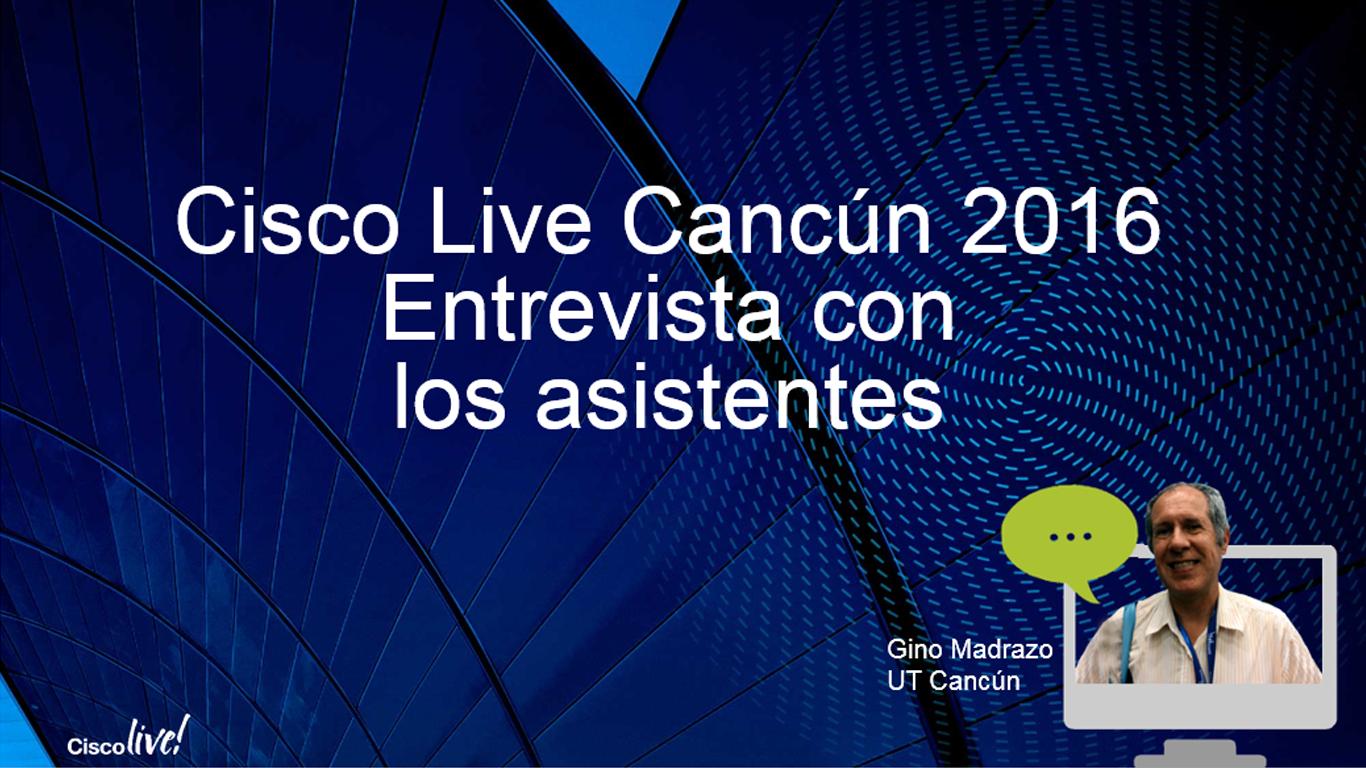 Entrevista Gino Madrazo Cisco Live Cancun